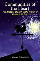 Communities of the heart : the rhetoric of myth in the fiction of Ursula K. Le Guin