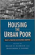 Housing the urban poor : policy and practice in developing countries