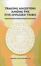 Tracing ancestors among the Five Civilized Tribes : Southeastern Indians prior to Removal