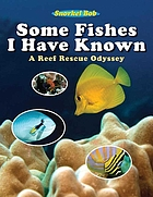 Some fishes I have known : a reef rescue odyssey
