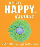 How to be happy, dammit : a cynic's guide to spiritual happiness