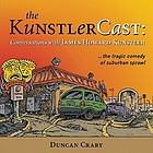The KunstlerCast : conversations with James Howard Kunstler