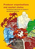 Producer organisations and market chains : facilitating trajectories of change in developing countries