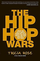 The hip hop wars : what we talk about when we talk about hip hop--and why it matters