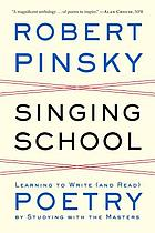 Singing school : learning to write (and read) poetry by studying with the masters