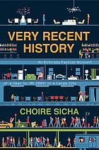 Very recent history : an entirely factual account of a year (c. AD 2009) in a large city