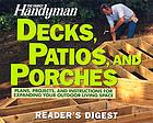 The Family handyman decks, patios, and porches : plans, projects, and instructions for expanding your outdoor living space.