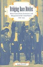 Bridging race divides : Black nationalism, feminism, and integration in the United States, 1896-1935