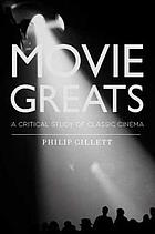 Movie greats : a critical study of classic cinema