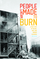 People wasn't made to burn : a true story of race, murder, and justice in Chicago