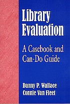 Library evaluation : a casebook and can-do guide