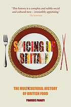 Spicing up Britain : the multicultural history of British food