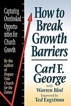 How to break growth barriers : capturing overlooked opportunities for church growth
