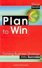 Plan to win : turning business strategy into success