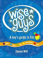 Wiseguys : a boy's guide to life. / 1.