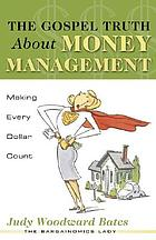 The Gospel truth about money management : making every dollar count