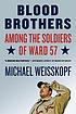 Blood brothers : among the soldiers of Ward 57 by  Michael Weisskopf
