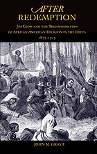 After redemption : Jim Crow and the transformation of African American religion in the Delta, 1875-1915
