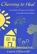 Choosing to Heal: Using Reality Therapy in the Treatment of Sexually Abused Children cover image