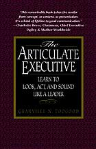 The articulate executive : learn to look, act, and sound like a leader