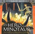 The hero and the minotaur : the fantastic adventures of Theseus