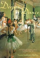 Degas and the dance : the painter and the petits rats, perfecting their art