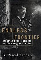 Endless frontier : Vannevar Bush, engineer of the American Century