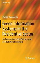 Green information systems in the residential sector : an examination of the determinants of smart meter adoption
