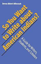 So you want to write about American Indians? : a guide for writers, students, and scholars