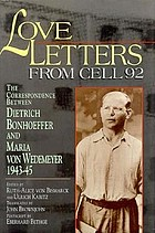 Love letters from cell 92 : the correspondence between Dietrich Bonhoeffer and Maria von Wedemeyer, 1943-45