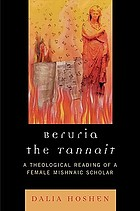 Beruria the Tannait : a theological reading of a female mishnaic scholar
