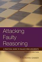 Attacking faulty reasoning : a practical guide to fallacy-free arguments