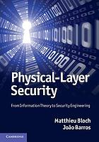 Physical-layer security : from information theory to security engineering