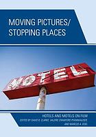 Moving pictures/stopping places : hotels and motels on film