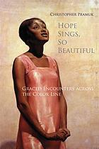 Hope sings, so beautiful : graced encounters across the color line