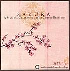 Sakura : a musical celebration of the cherry blossoms.