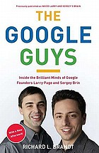 The Google guys : Inside the brilliant minds of Google founders Larry Page and Sergey Brin