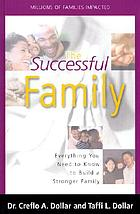 The successful family : everything you need to know to build a stronger family