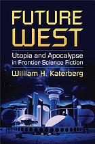 Future West : utopia and apocalypse in frontier science fiction