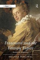 Fragonard and the fantasy figure : painting the imagination