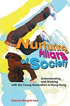 Nurturing pillars of society : understanding and working with the young generation in Hong Kong