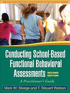 Conducting school-based functional behavioral assessments : a practitioner's guide