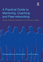 A practical guide to mentoring, coaching, and peer-networking : teacher professional development in schools and colleges