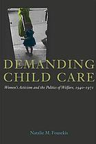 Demanding child care : women's activism and the politics of welfare, 1940-71