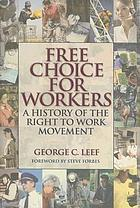 Free choice for workers : a history of the right to work movement