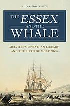 The Essex and the whale : Melville's Leviathan library and the birth of Moby-Dick