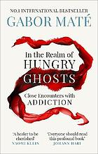In the Realm of Hungry Ghosts : Close Encounters With Addiction.