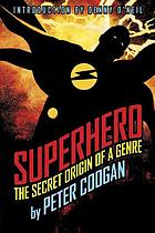 Superhero : the secret origin of a genre