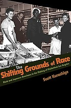 The shifting grounds of race : black and Japanese Americans in the making of multiethnic Los Angeles
