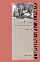 Containment culture : American narrative, postmodernism, and the atomic age